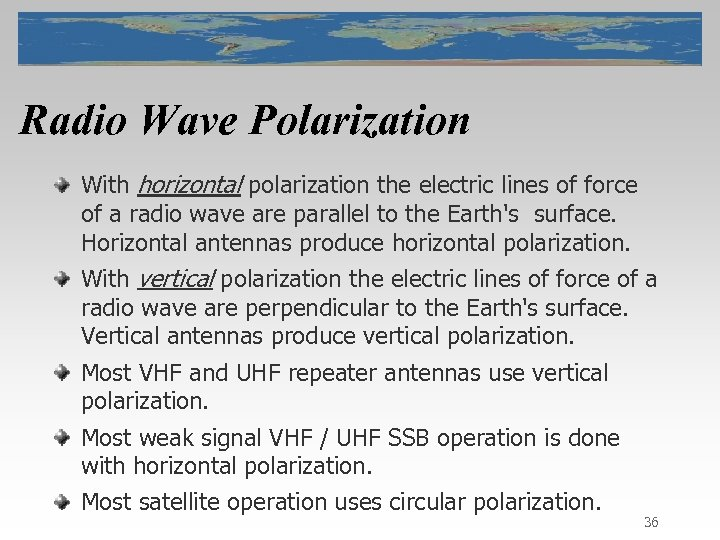 Radio Wave Polarization With horizontal polarization the electric lines of force of a radio