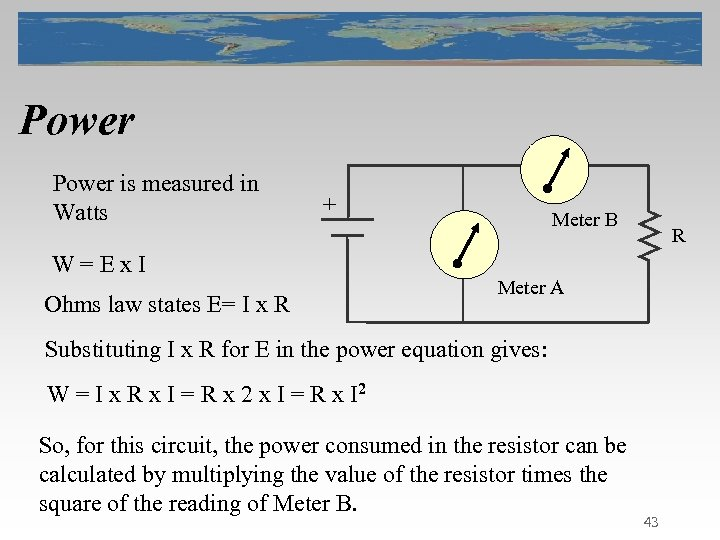 Power is measured in Watts + W=Ex. I Ohms law states E= I x
