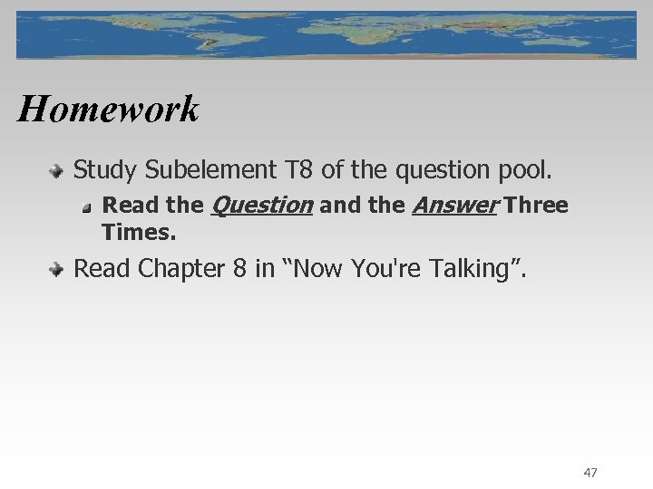 Homework Study Subelement T 8 of the question pool. Read the Question and the