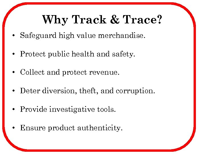 Why Track & Trace? • Safeguard high value merchandise. • Protect public health and
