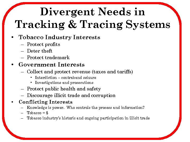 Divergent Needs in Tracking & Tracing Systems • Tobacco Industry Interests – Protect profits