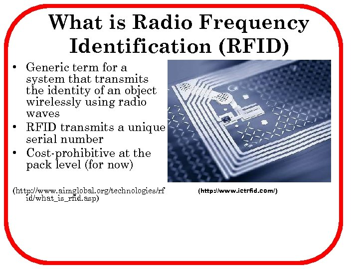 What is Radio Frequency Identification (RFID) • Generic term for a system that transmits
