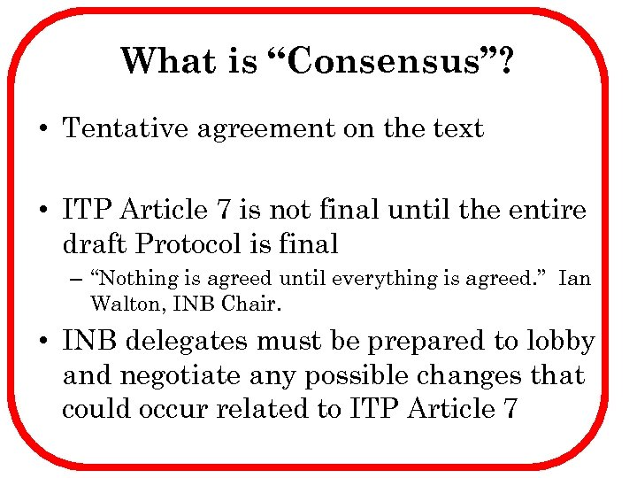 "What is ""Consensus""? • Tentative agreement on the text • ITP Article 7 is"