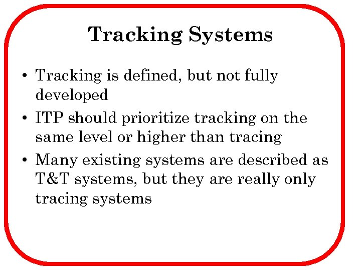 Tracking Systems • Tracking is defined, but not fully developed • ITP should prioritize
