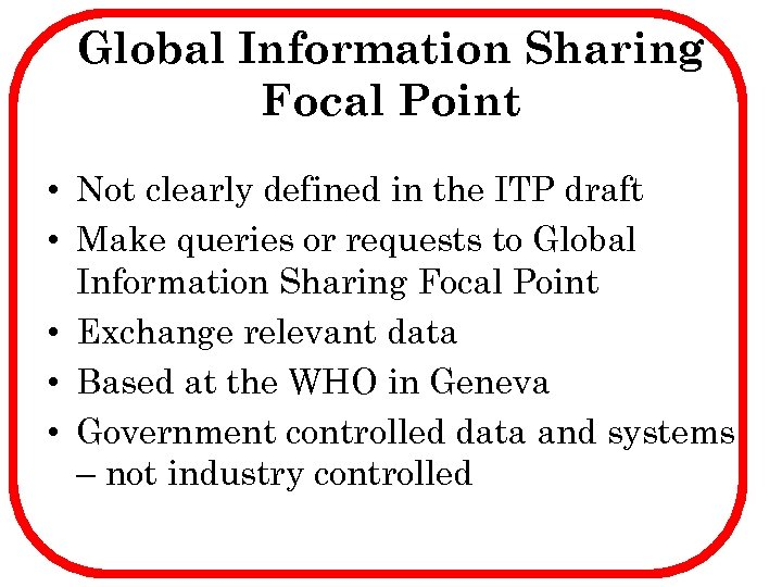 Global Information Sharing Focal Point • Not clearly defined in the ITP draft •
