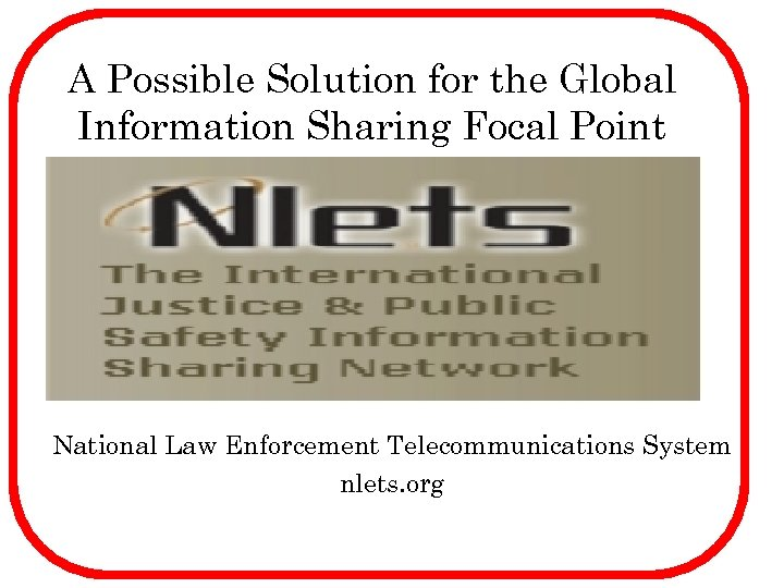 A Possible Solution for the Global Information Sharing Focal Point National Law Enforcement Telecommunications