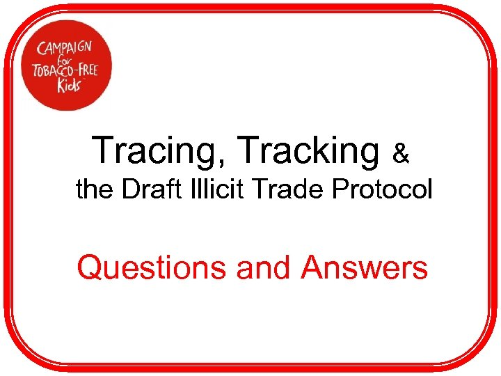 Tracing, Tracking & the Draft Illicit Trade Protocol Questions and Answers