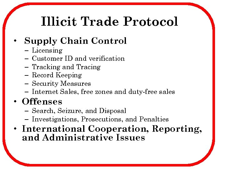 Illicit Trade Protocol • Supply Chain Control – – – Licensing Customer ID and