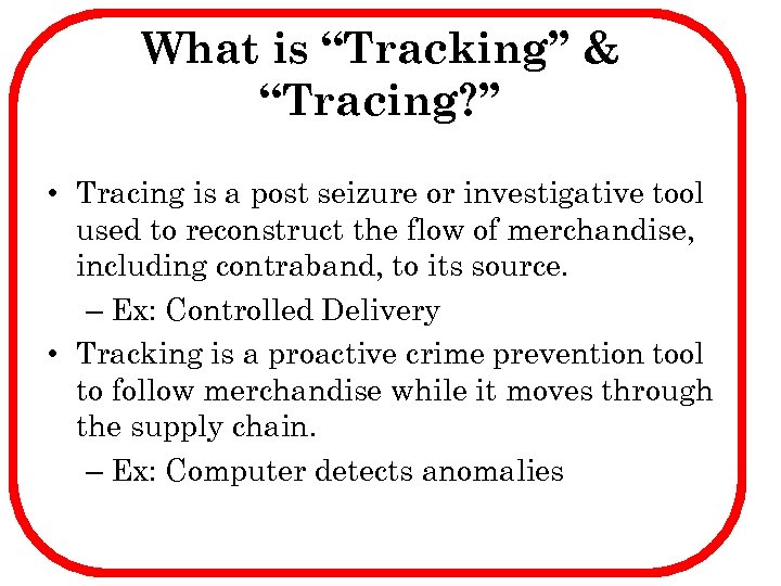 "What is ""Tracking"" & ""Tracing? "" • Tracing is a post seizure or investigative"