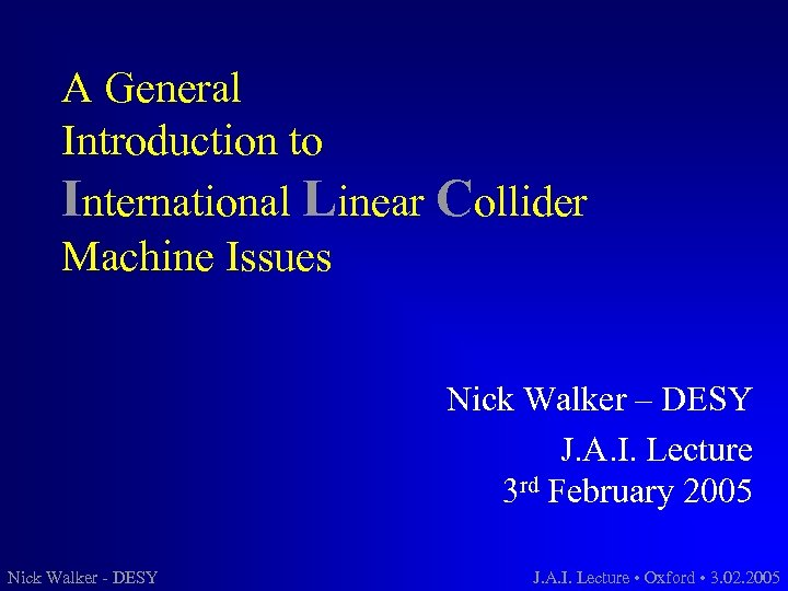 A General Introduction to International Linear Collider Machine Issues Nick Walker – DESY J.