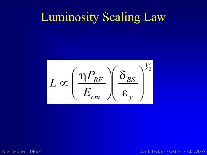 Luminosity Scaling Law Nick Walker - DESY J. A. I. Lecture • Oxford •