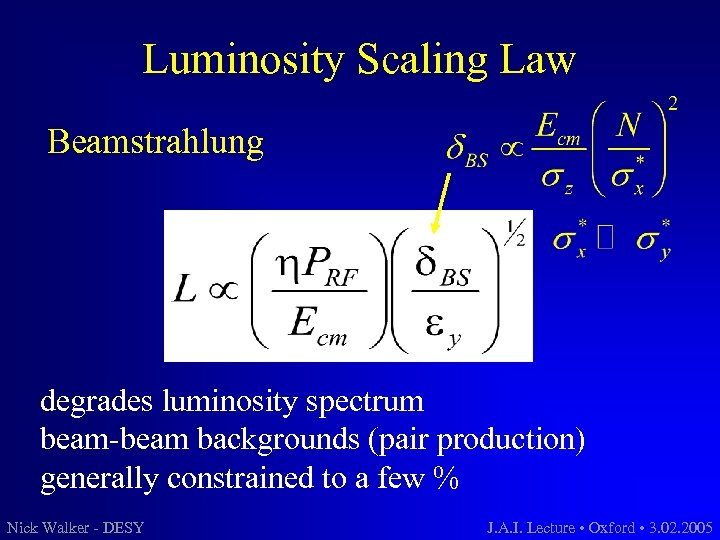 Luminosity Scaling Law Beamstrahlung degrades luminosity spectrum beam-beam backgrounds (pair production) generally constrained to