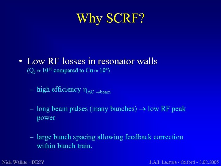 Why SCRF? • Low RF losses in resonator walls (Q 0 1010 compared to