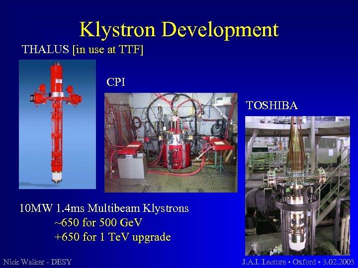 Klystron Development THALUS [in use at TTF] CPI TOSHIBA 10 MW 1. 4 ms
