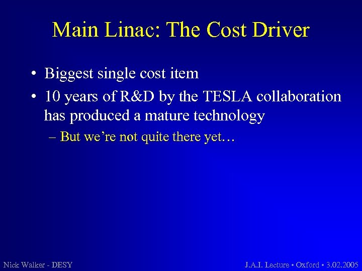 Main Linac: The Cost Driver • Biggest single cost item • 10 years of