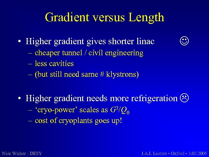 Gradient versus Length • Higher gradient gives shorter linac – cheaper tunnel / civil