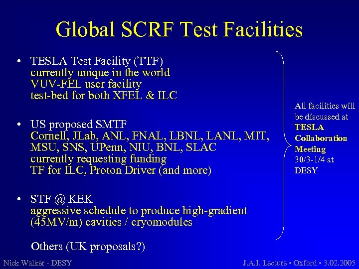 Global SCRF Test Facilities • TESLA Test Facility (TTF) currently unique in the world