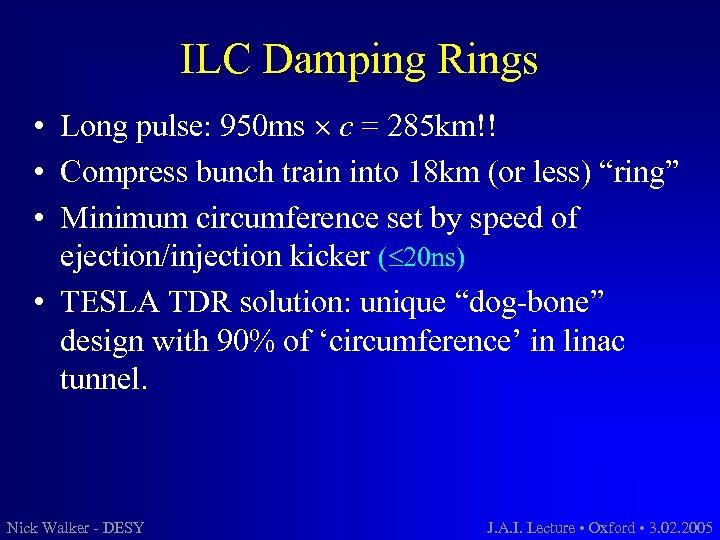 ILC Damping Rings • Long pulse: 950 ms c = 285 km!! • Compress