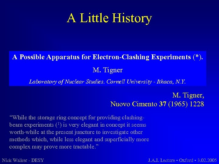 A Little History A Possible Apparatus for Electron-Clashing Experiments (*). M. Tigner Laboratory of