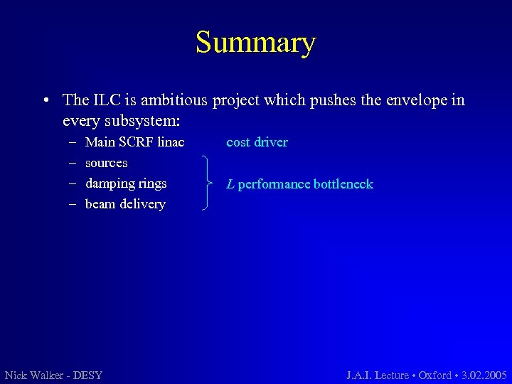 Summary • The ILC is ambitious project which pushes the envelope in every subsystem: