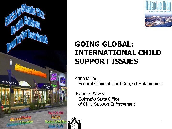 GOING GLOBAL: INTERNATIONAL CHILD SUPPORT ISSUES Anne Miller Federal Office of Child Support Enforcement