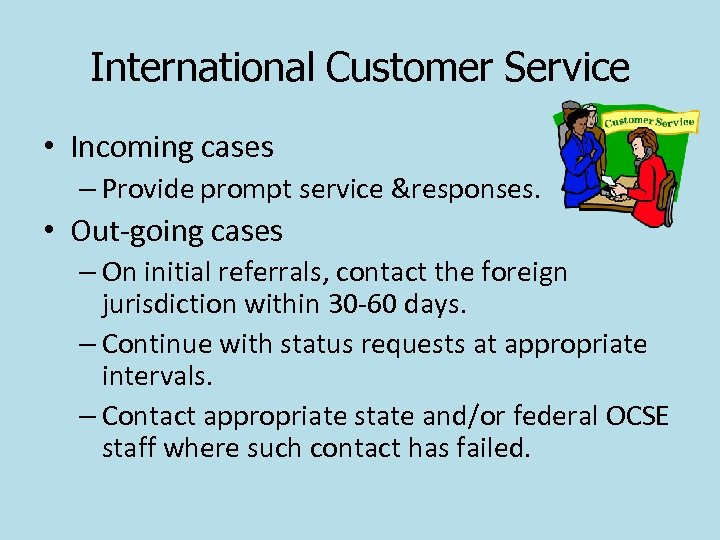 International Customer Service • Incoming cases – Provide prompt service &responses. • Out-going cases