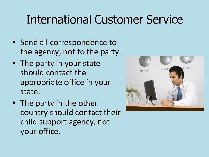 International Customer Service • Send all correspondence to the agency, not to the party.