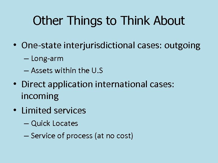 Other Things to Think About • One-state interjurisdictional cases: outgoing – Long-arm – Assets