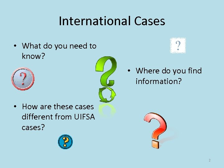 International Cases • What do you need to know? • Where do you find