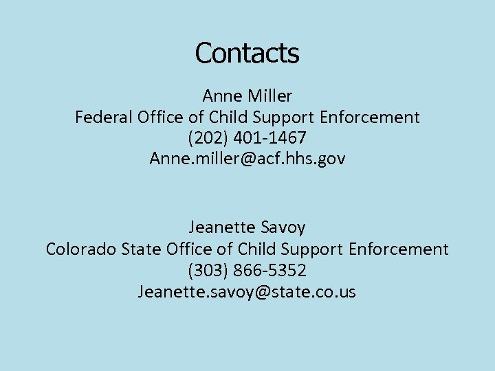 Contacts Anne Miller Federal Office of Child Support Enforcement (202) 401 -1467 Anne. miller@acf.