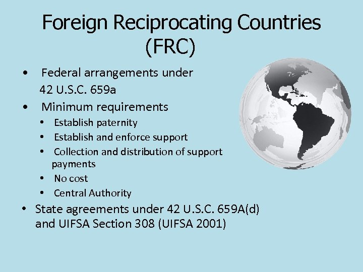 Foreign Reciprocating Countries (FRC) • Federal arrangements under 42 U. S. C. 659 a