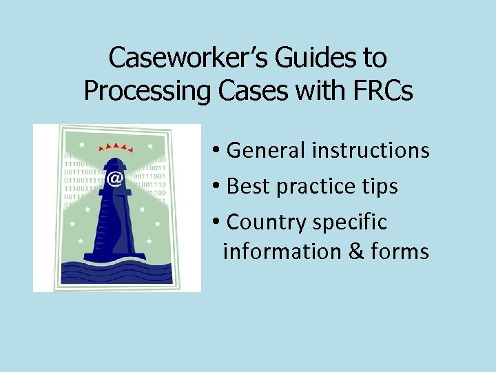 Caseworker's Guides to Processing Cases with FRCs • General instructions • Best practice tips