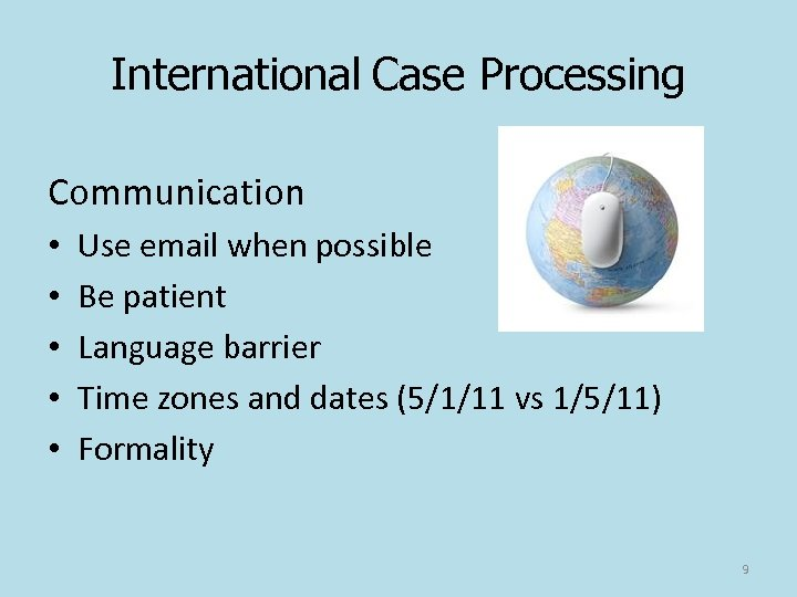 International Case Processing Communication • • • Use email when possible Be patient Language