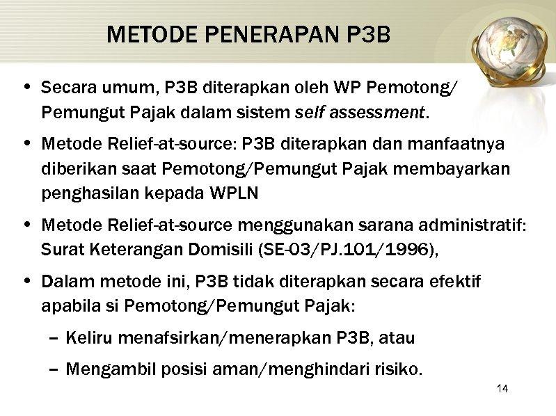 METODE PENERAPAN P 3 B • Secara umum, P 3 B diterapkan oleh WP