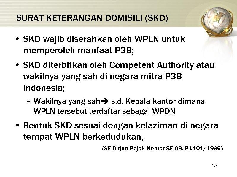 SURAT KETERANGAN DOMISILI (SKD) • SKD wajib diserahkan oleh WPLN untuk memperoleh manfaat P