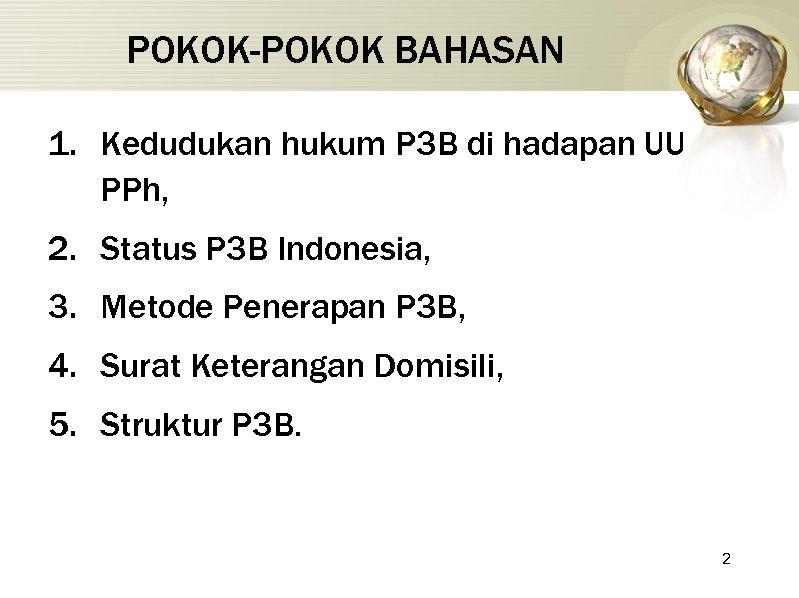POKOK-POKOK BAHASAN 1. Kedudukan hukum P 3 B di hadapan UU PPh, 2. Status