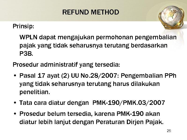 REFUND METHOD Prinsip: WPLN dapat mengajukan permohonan pengembalian pajak yang tidak seharusnya terutang berdasarkan