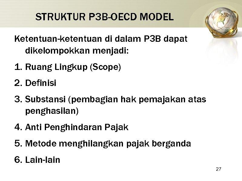 STRUKTUR P 3 B-OECD MODEL Ketentuan-ketentuan di dalam P 3 B dapat dikelompokkan menjadi: