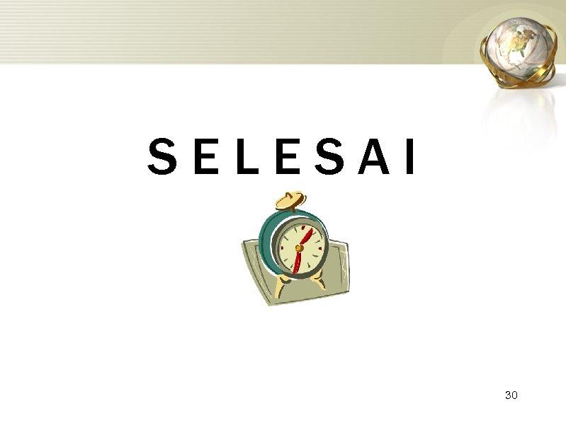 SELESAI 30