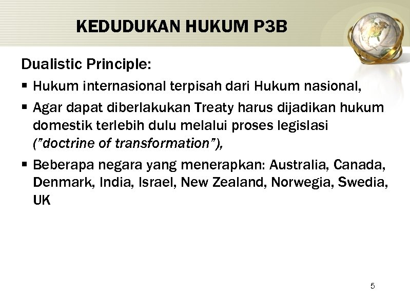 KEDUDUKAN HUKUM P 3 B Dualistic Principle: § Hukum internasional terpisah dari Hukum nasional,