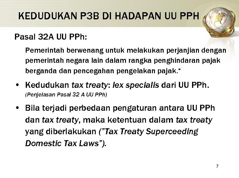 KEDUDUKAN P 3 B DI HADAPAN UU PPH Pasal 32 A UU PPh: Pemerintah