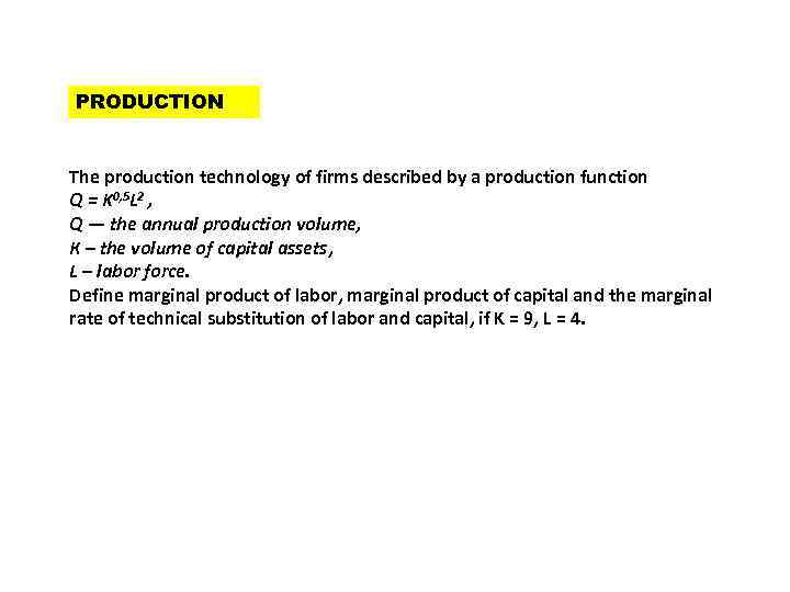 PRODUCTION The production technology of firms described by a production function Q = K
