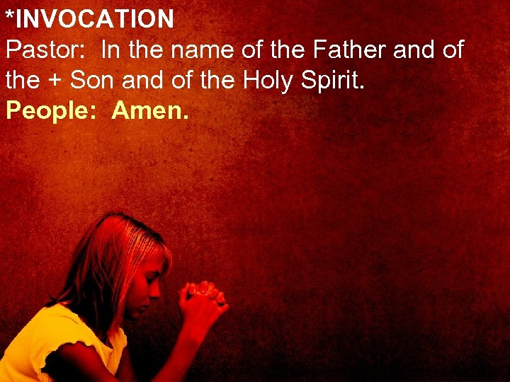 *INVOCATION Pastor: In the name of the Father and of the + Son and