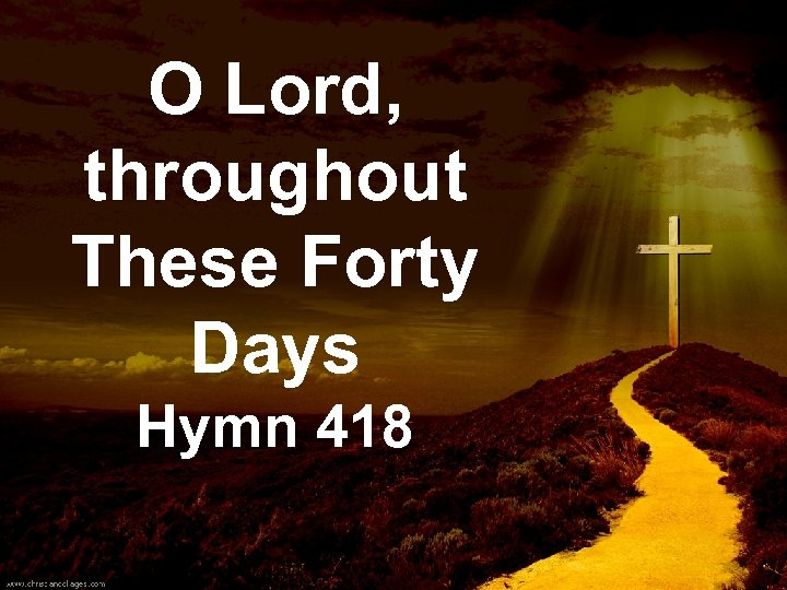O Lord, throughout These Forty Days Hymn 418