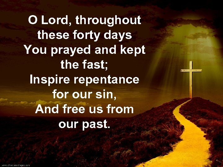 O Lord, throughout these forty days You prayed and kept the fast; Inspire repentance