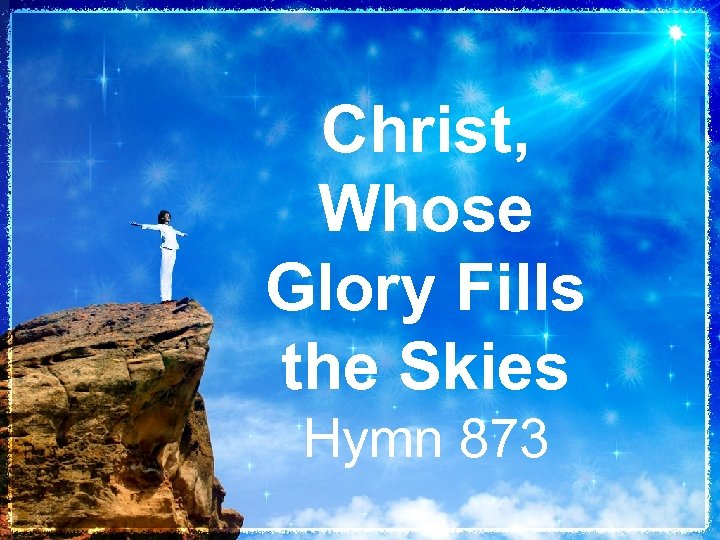Christ, Whose Glory Fills the Skies Hymn 873