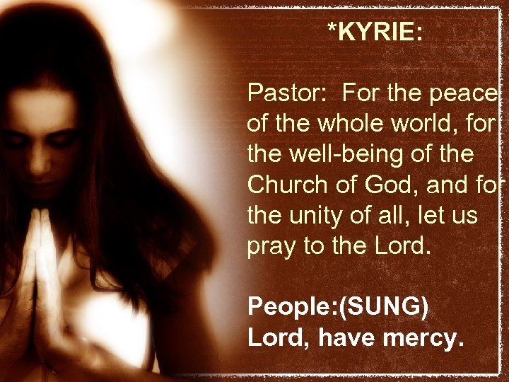 *KYRIE: Pastor: For the peace of the whole world, for the well-being of the