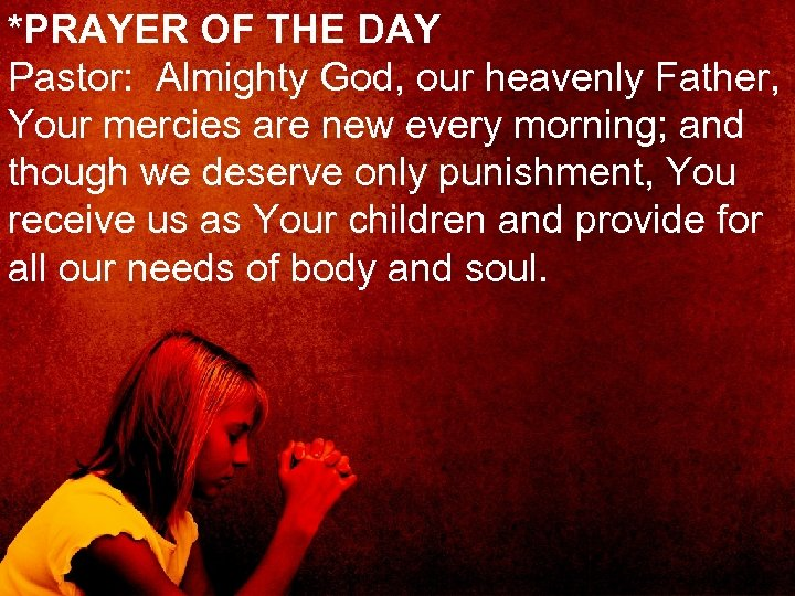 *PRAYER OF THE DAY Pastor: Almighty God, our heavenly Father, Your mercies are new