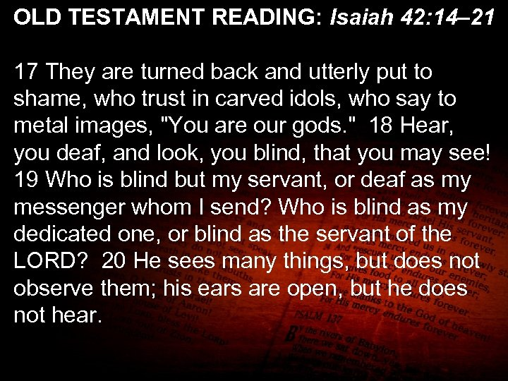 OLD TESTAMENT READING: Isaiah 42: 14– 21 17 They are turned back and utterly