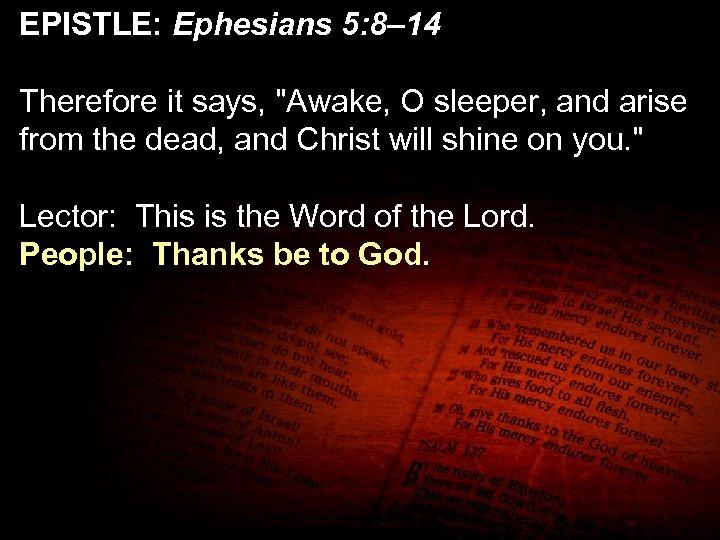 EPISTLE: Ephesians 5: 8– 14 Therefore it says,